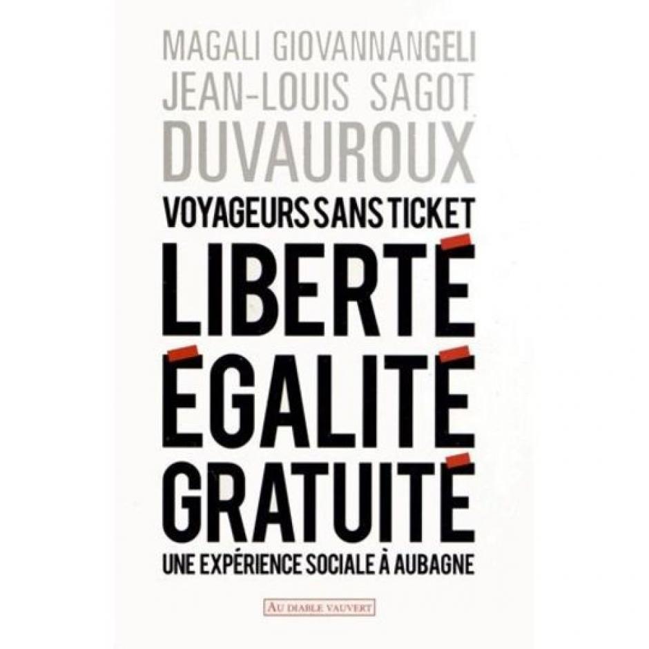 Liberté, égalité, gratuité. Voyageurs sans ticket, Magali Giovannangelli et Jean-Louis Sagot-Duvauroux
