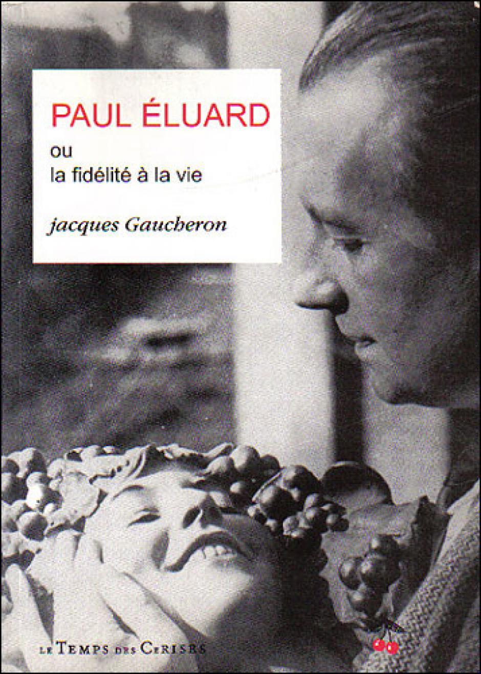 Paul Eluard, ou la fidélité à la vie. Jacques Gaucheron