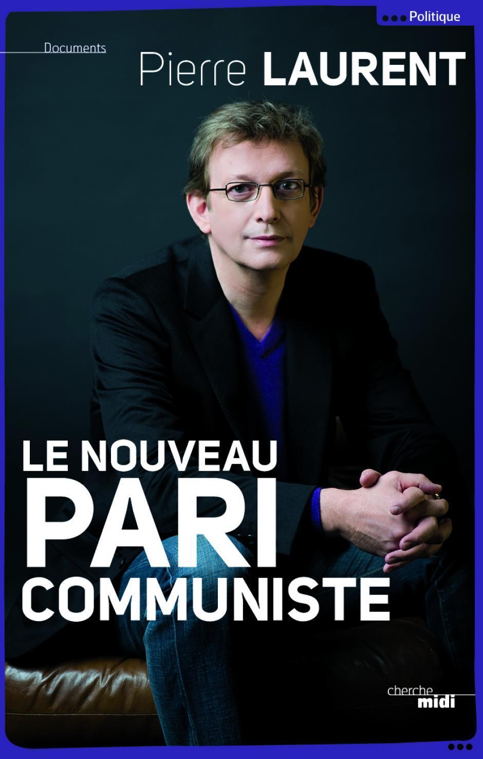 Le nouveau pari communiste. Pierre Laurent